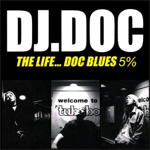 DJ DOC의 5집 [The Life...DOC Blues]